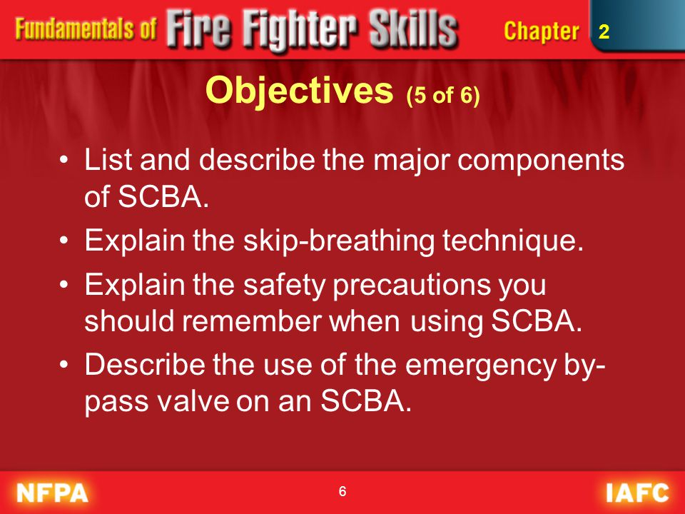 Objectives (5 of 6) List and describe the major components of SCBA.