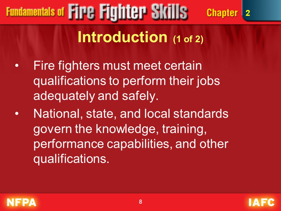 2 Introduction (1 of 2) Fire fighters must meet certain qualifications to perform their jobs adequately and safely.
