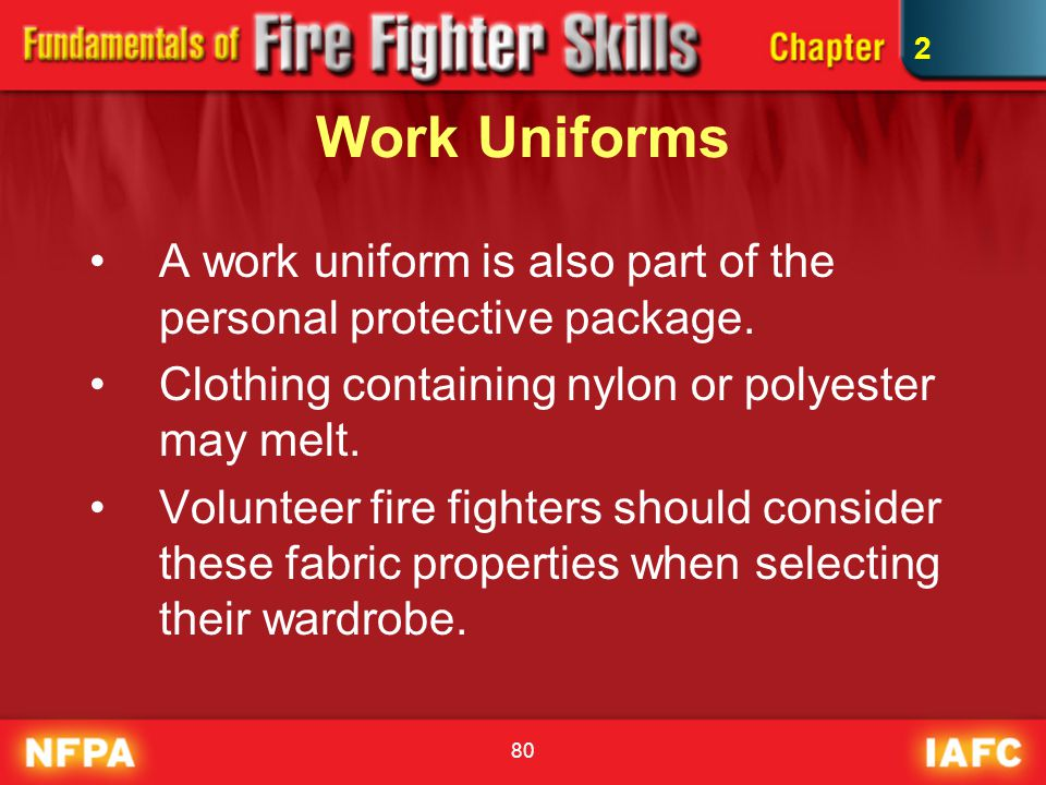 2 Work Uniforms. A work uniform is also part of the personal protective package. Clothing containing nylon or polyester may melt.