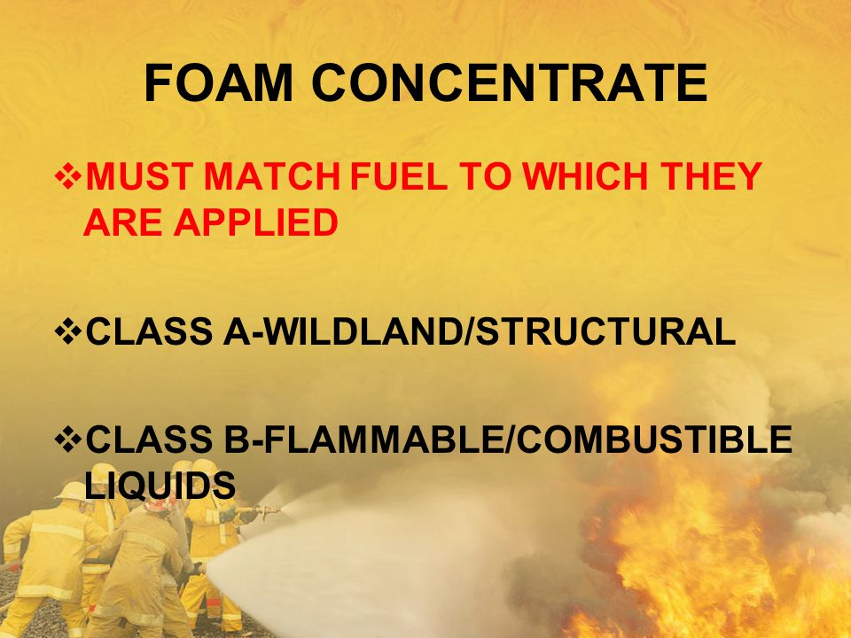 FOAM CONCENTRATE MUST MATCH FUEL TO WHICH THEY ARE APPLIED