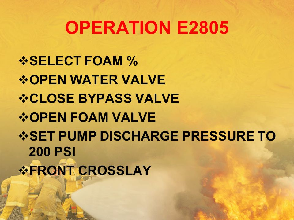 OPERATION E2805 SELECT FOAM % OPEN WATER VALVE CLOSE BYPASS VALVE