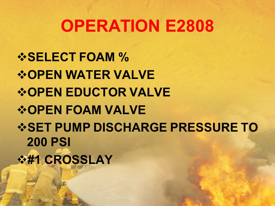 OPERATION E2808 SELECT FOAM % OPEN WATER VALVE OPEN EDUCTOR VALVE