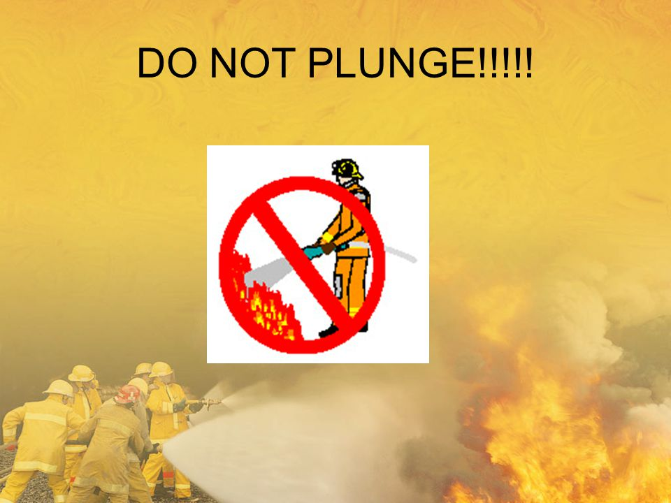 DO NOT PLUNGE!!!!!
