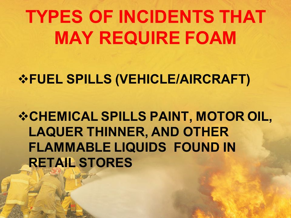 TYPES OF INCIDENTS THAT MAY REQUIRE FOAM