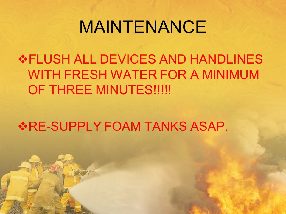 MAINTENANCE FLUSH ALL DEVICES AND HANDLINES WITH FRESH WATER FOR A MINIMUM OF THREE MINUTES!!!!.