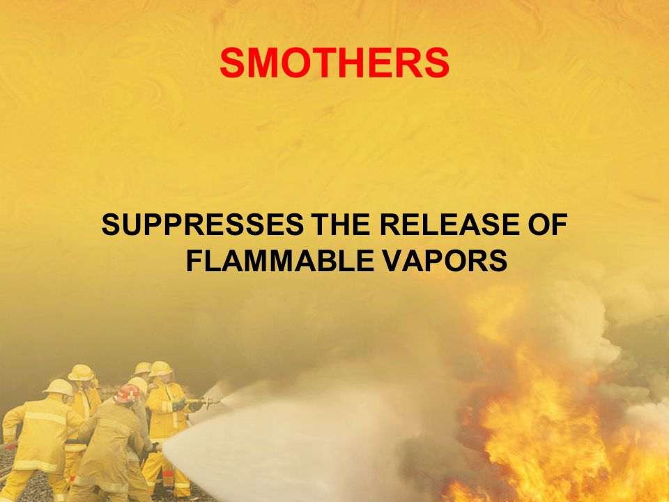 SUPPRESSES THE RELEASE OF FLAMMABLE VAPORS