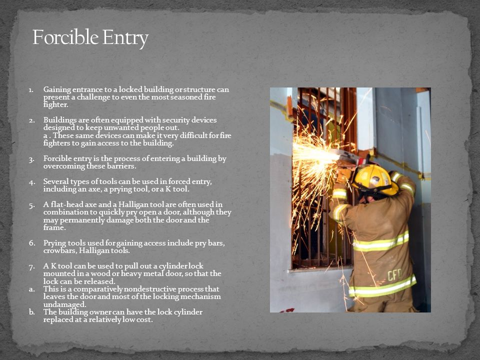 Forcible Entry 1. Gaining entrance to a locked building or structure can present a challenge to even the most seasoned fire fighter.