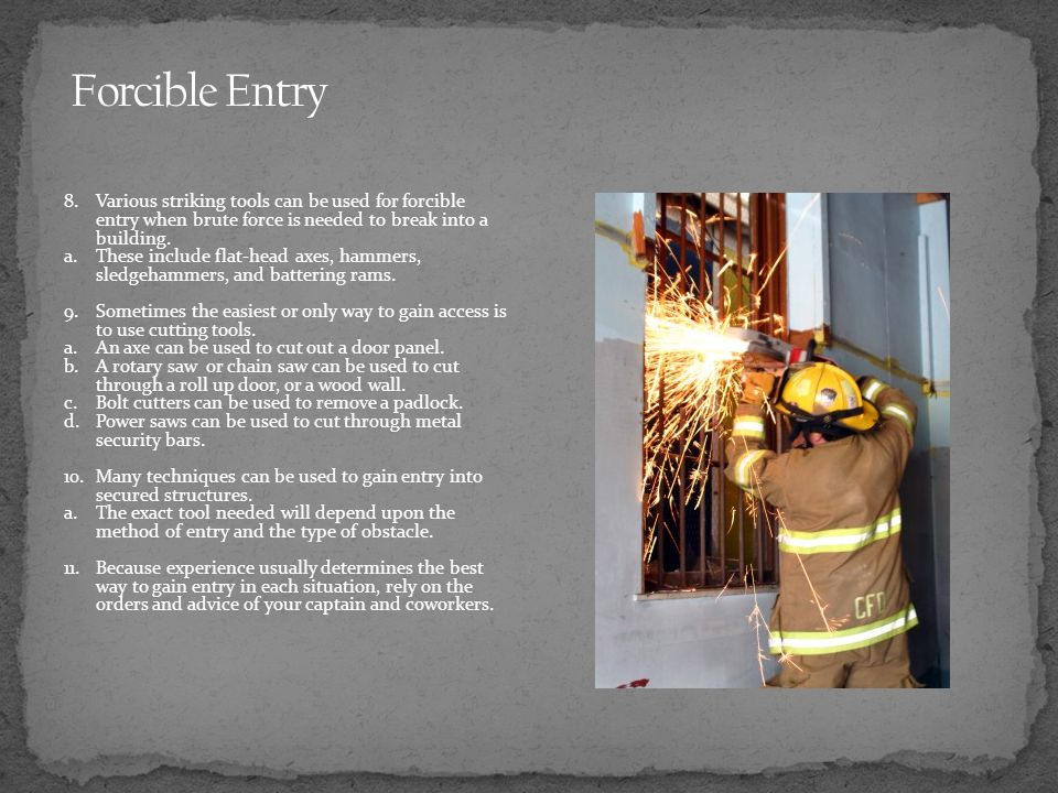 Forcible Entry 8. Various striking tools can be used for forcible entry when brute force is needed to break into a building.