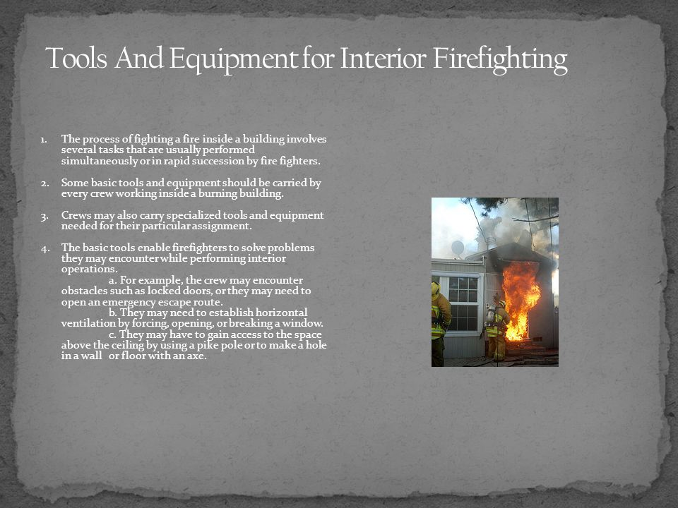 Tools And Equipment for Interior Firefighting
