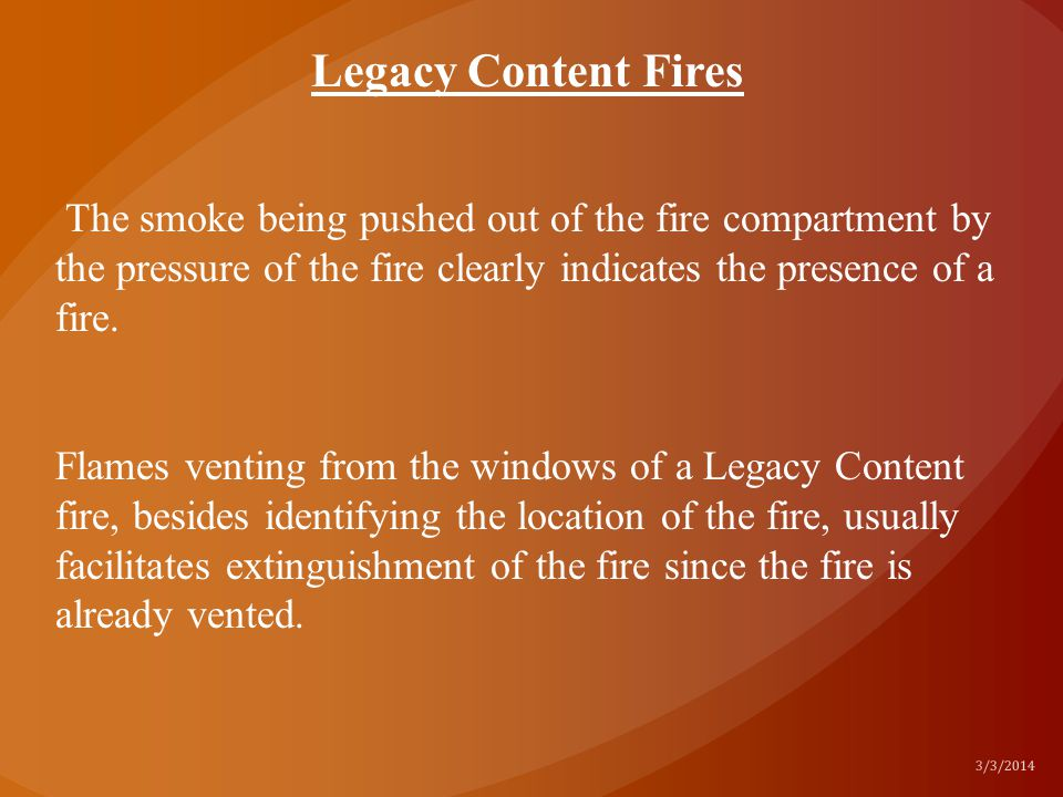 Legacy Content Fires The smoke being pushed out of the fire compartment by the pressure of the fire clearly indicates the presence of a fire.