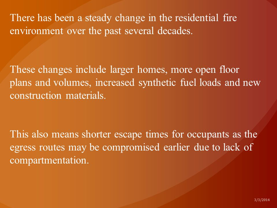 There has been a steady change in the residential fire environment over the past several decades.