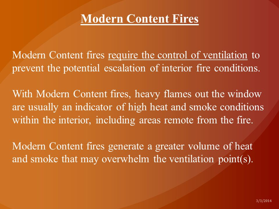 Modern Content Fires Modern Content fires require the control of ventilation to prevent the potential escalation of interior fire conditions.