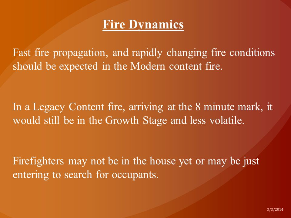 Fire Dynamics Fast fire propagation, and rapidly changing fire conditions should be expected in the Modern content fire.