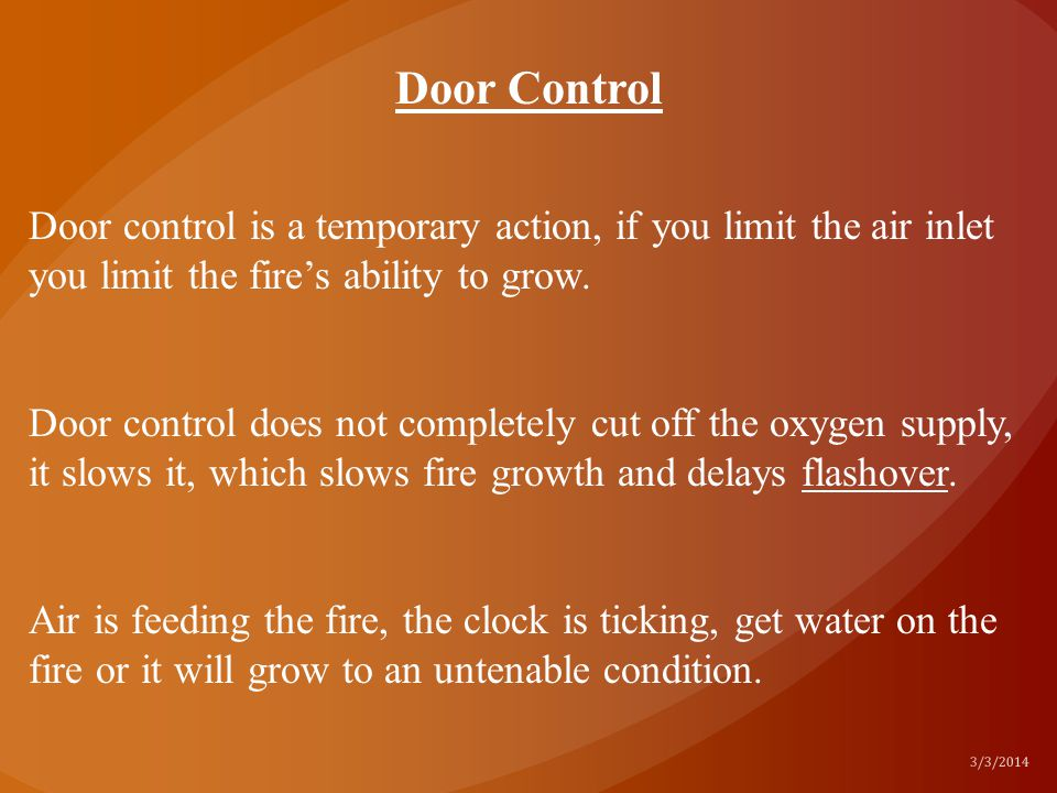Door Control Door control is a temporary action, if you limit the air inlet you limit the fire's ability to grow.