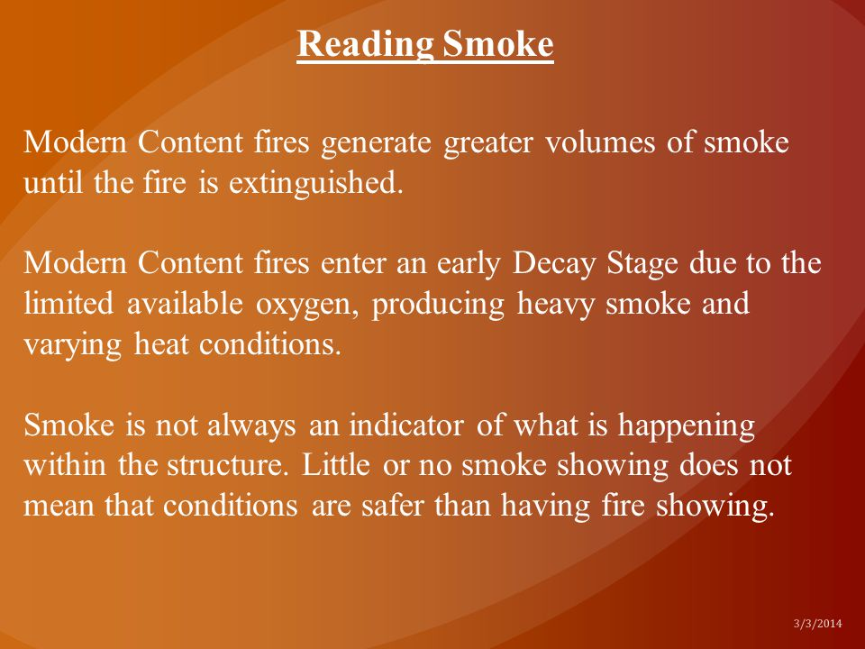 Reading Smoke Modern Content fires generate greater volumes of smoke until the fire is extinguished.