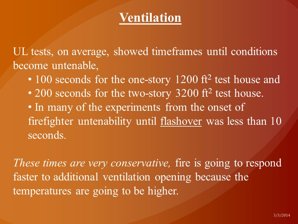 Ventilation UL tests, on average, showed timeframes until conditions become untenable, 100 seconds for the one-story 1200 ft2 test house and.