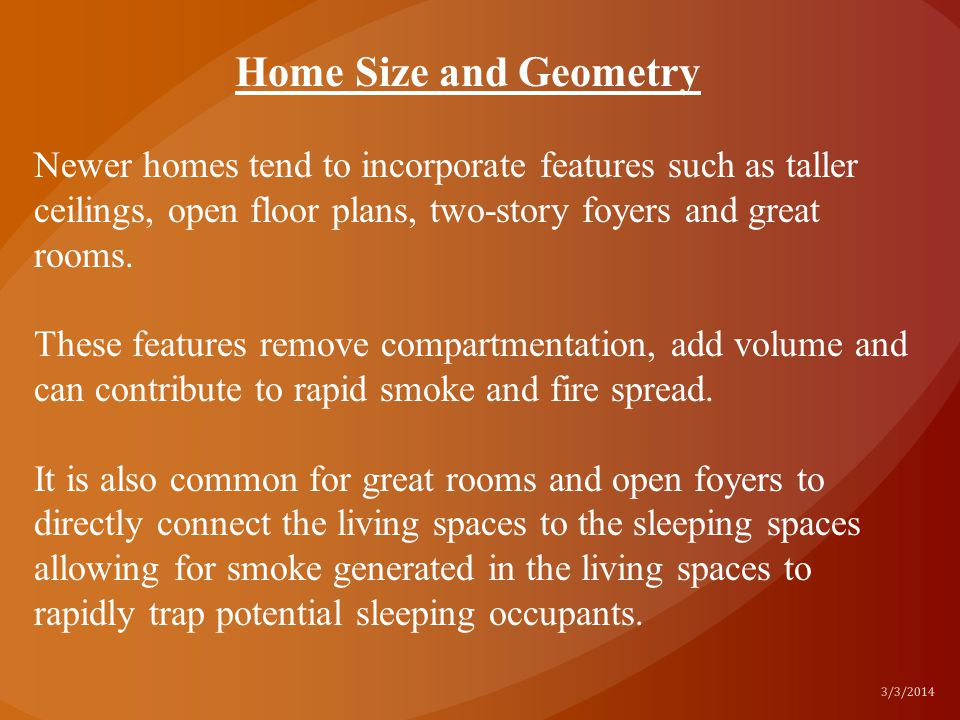 Home Size and Geometry Newer homes tend to incorporate features such as taller ceilings, open floor plans, two-story foyers and great rooms.