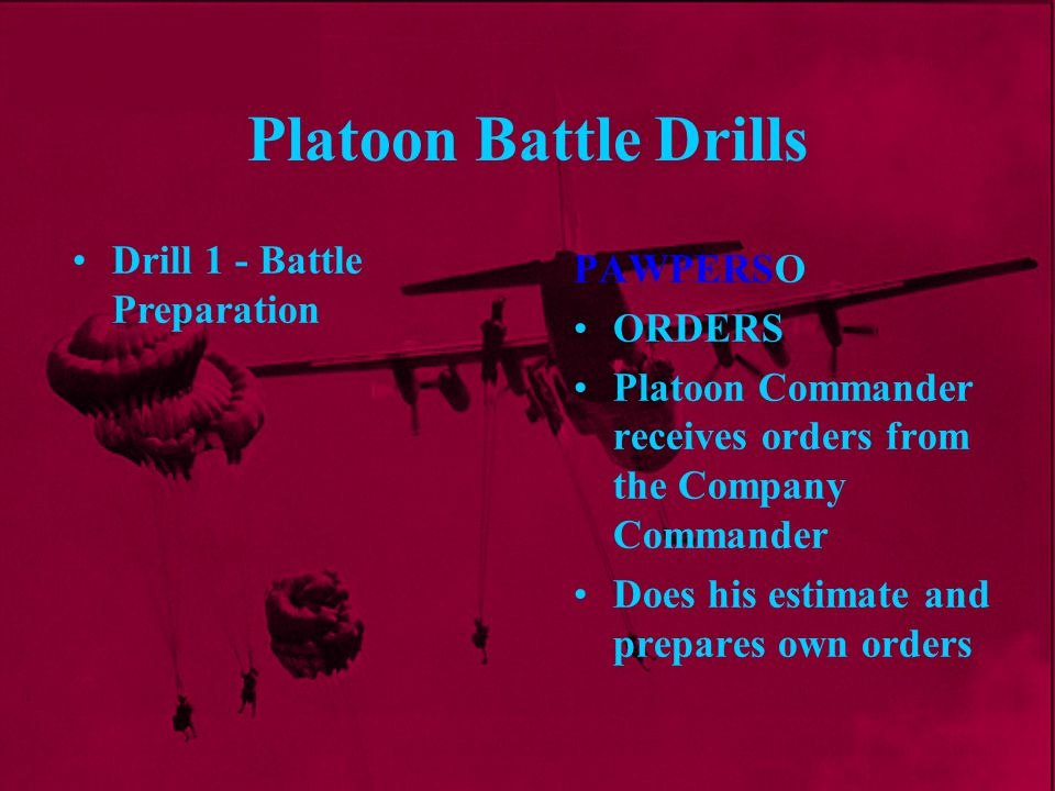 Platoon Battle Drills Drill 1 - Battle Preparation PAWPERSO ORDERS