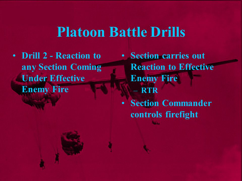 Platoon Battle Drills Drill 2 - Reaction to any Section Coming Under Effective Enemy Fire. Section carries out Reaction to Effective Enemy Fire.