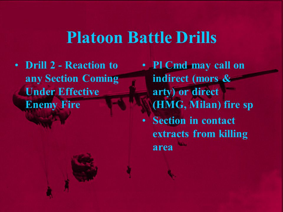 Platoon Battle Drills Drill 2 - Reaction to any Section Coming Under Effective Enemy Fire.