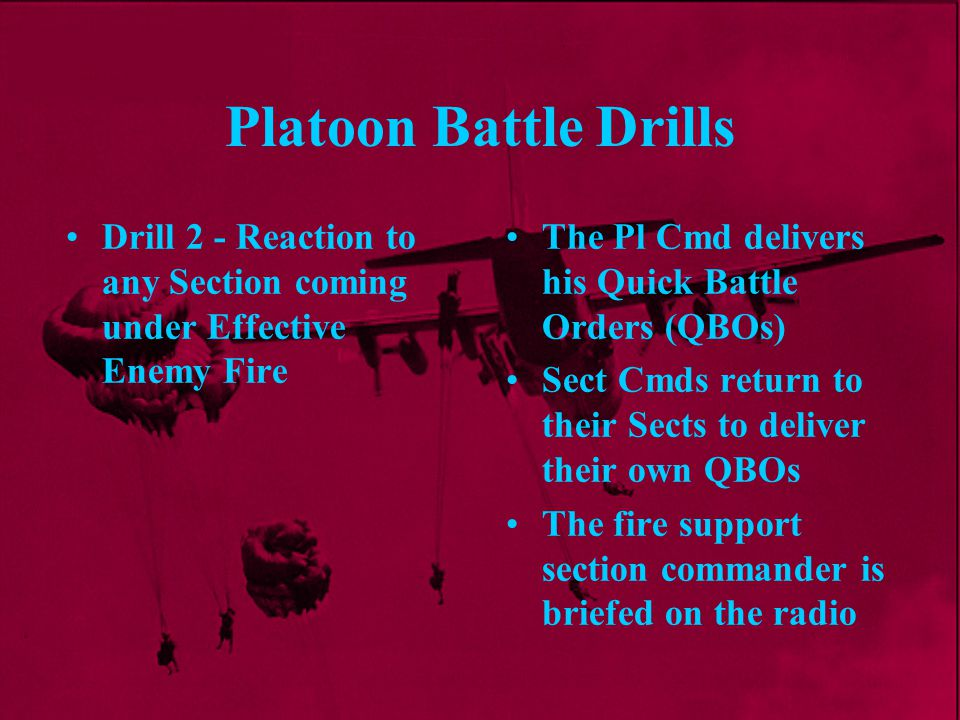 Platoon Battle Drills Drill 2 - Reaction to any Section coming under Effective Enemy Fire. The Pl Cmd delivers his Quick Battle Orders (QBOs)
