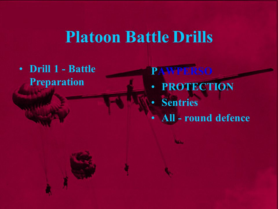 Platoon Battle Drills Drill 1 - Battle Preparation PAWPERSO PROTECTION