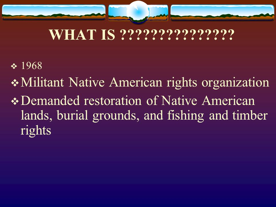 WHAT IS Militant Native American rights organization