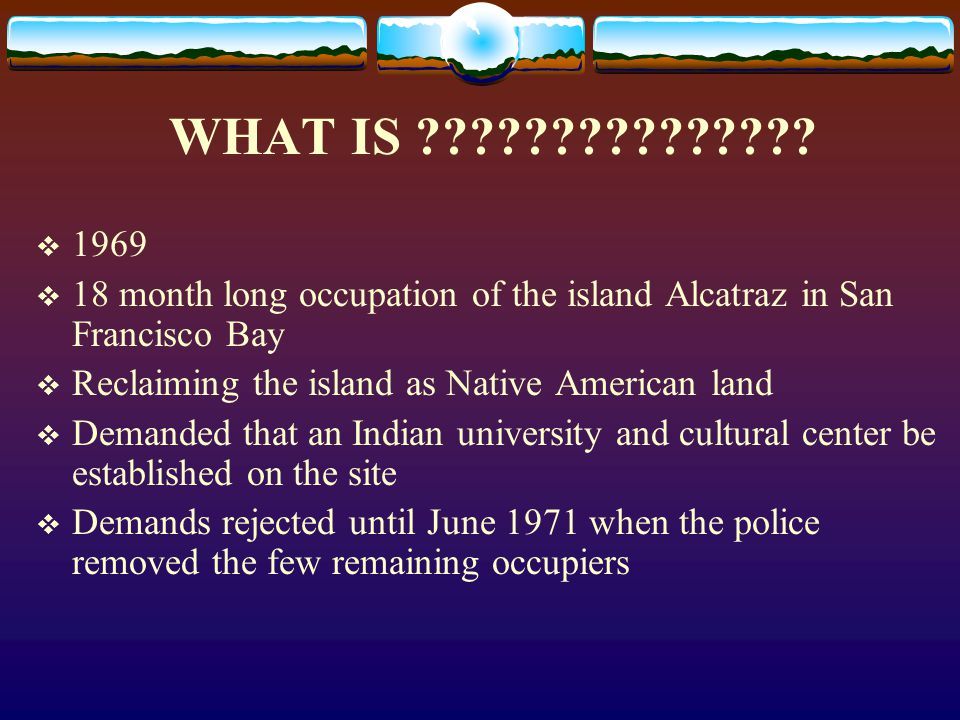 WHAT IS 1969. 18 month long occupation of the island Alcatraz in San Francisco Bay.