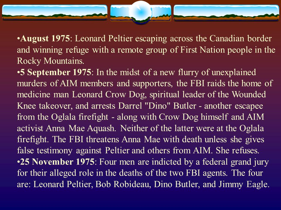 August 1975: Leonard Peltier escaping across the Canadian border and winning refuge with a remote group of First Nation people in the Rocky Mountains.