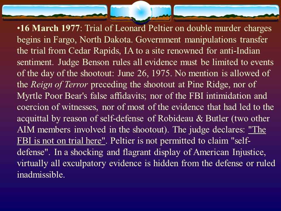 16 March 1977: Trial of Leonard Peltier on double murder charges begins in Fargo, North Dakota.