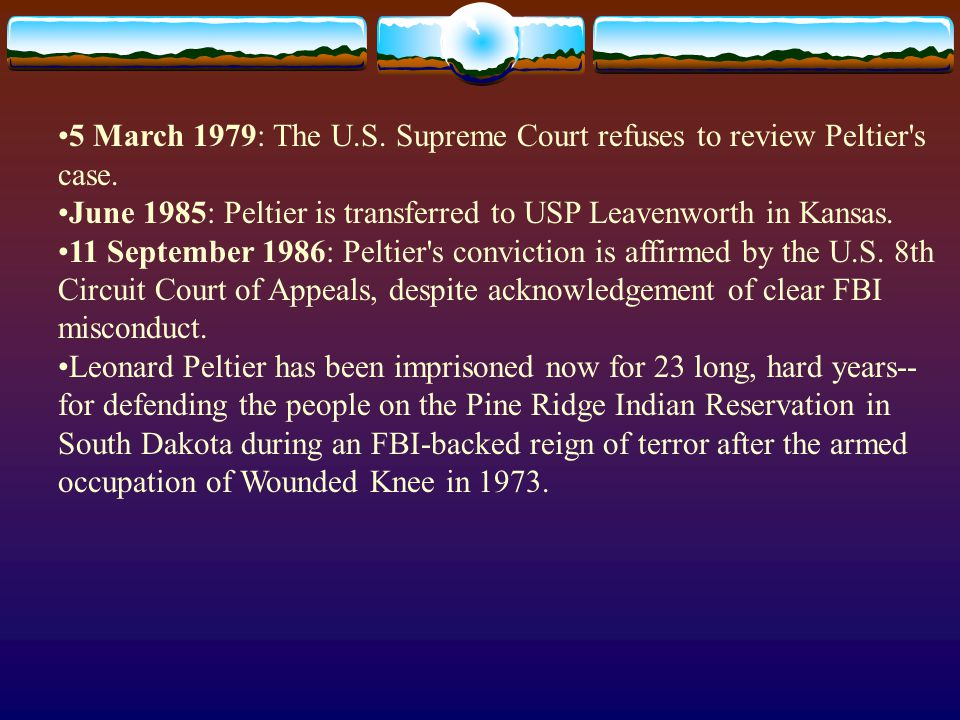5 March 1979: The U.S. Supreme Court refuses to review Peltier s case.