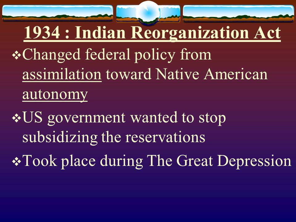 1934 : Indian Reorganization Act