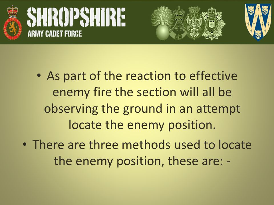 As part of the reaction to effective enemy fire the section will all be observing the ground in an attempt locate the enemy position.