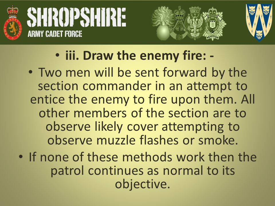 iii. Draw the enemy fire: -