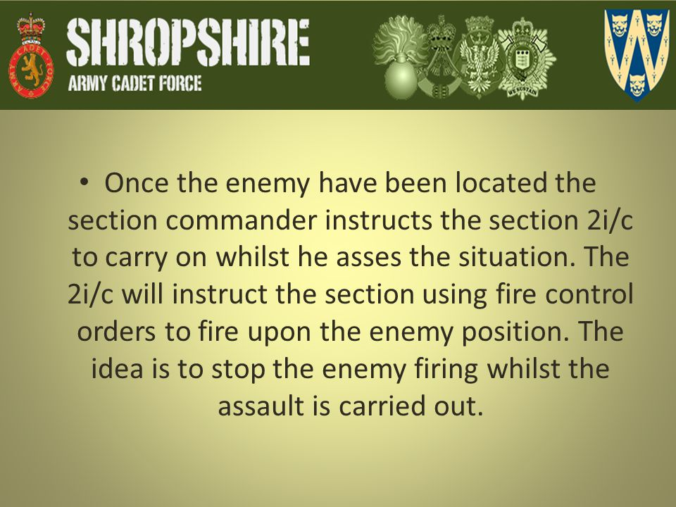 Once the enemy have been located the section commander instructs the section 2i/c to carry on whilst he asses the situation.