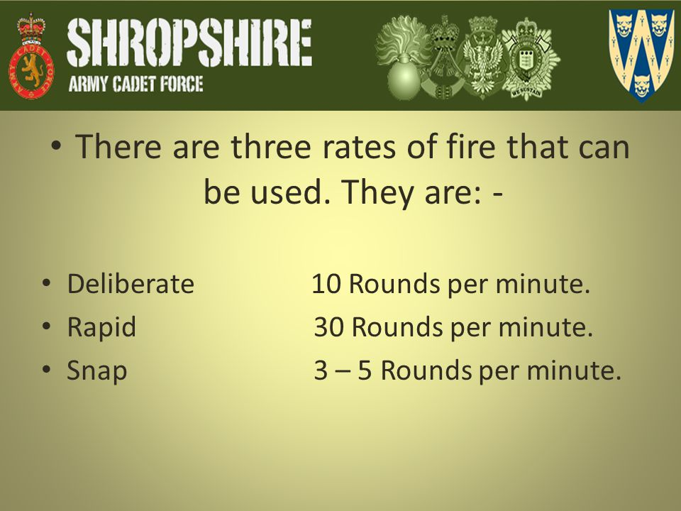 There are three rates of fire that can be used. They are: -