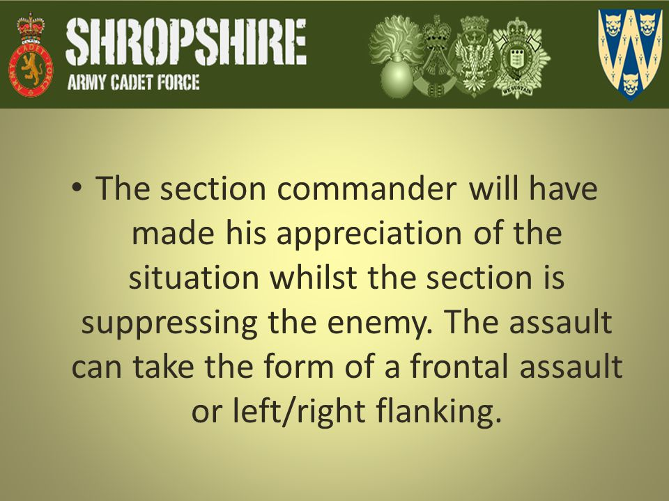 The section commander will have made his appreciation of the situation whilst the section is suppressing the enemy.