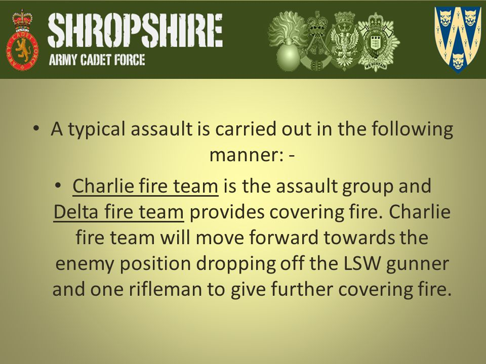 A typical assault is carried out in the following manner: -