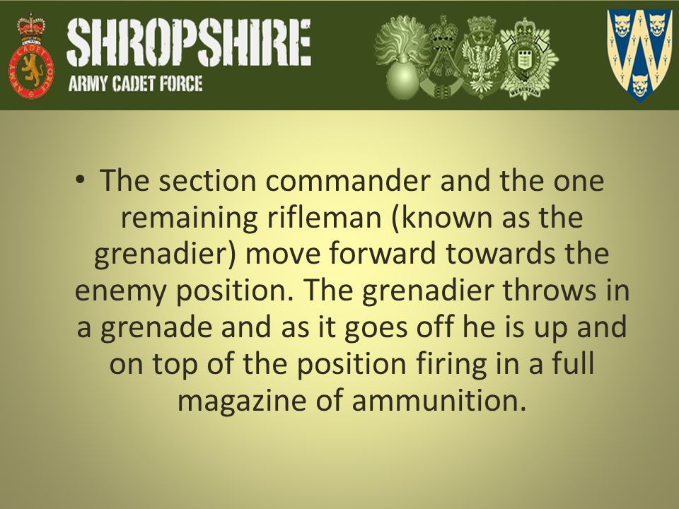 The section commander and the one remaining rifleman (known as the grenadier) move forward towards the enemy position.