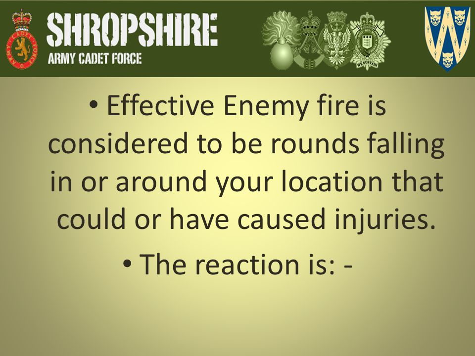 Effective Enemy fire is considered to be rounds falling in or around your location that could or have caused injuries.