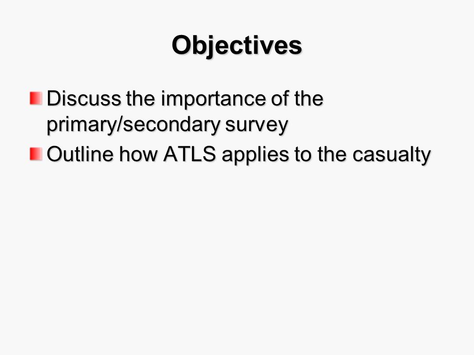 Objectives Discuss the importance of the primary/secondary survey