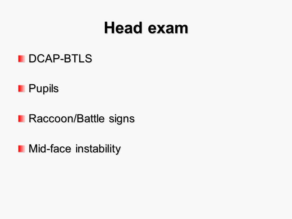 Head exam DCAP-BTLS Pupils Raccoon/Battle signs Mid-face instability