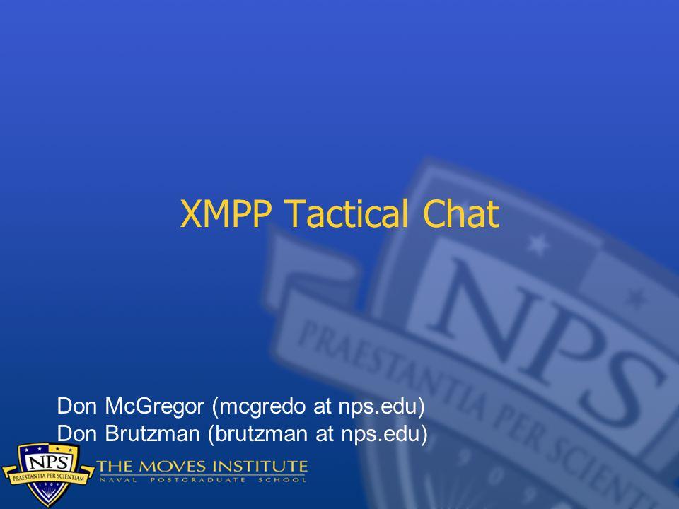 XMPP Tactical Chat Don McGregor (mcgredo at nps.edu)