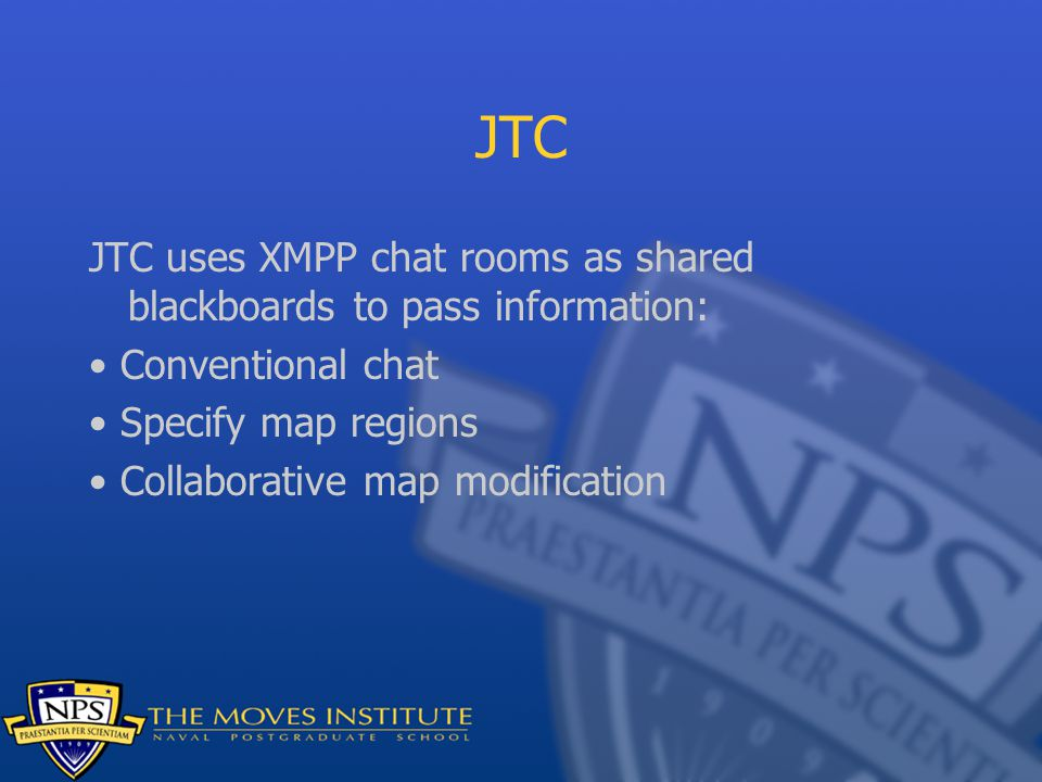 JTC JTC uses XMPP chat rooms as shared blackboards to pass information: • Conventional chat. • Specify map regions.