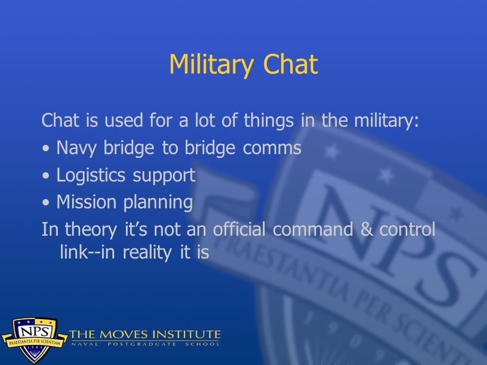 Military Chat Chat is used for a lot of things in the military: