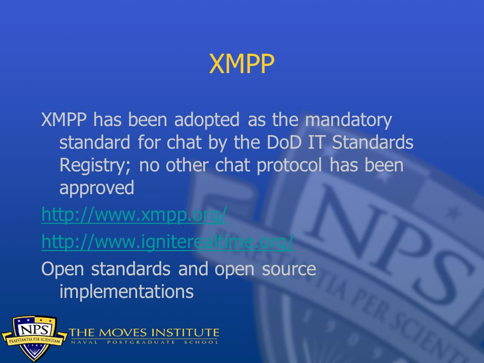 XMPP XMPP has been adopted as the mandatory standard for chat by the DoD IT Standards Registry; no other chat protocol has been approved.