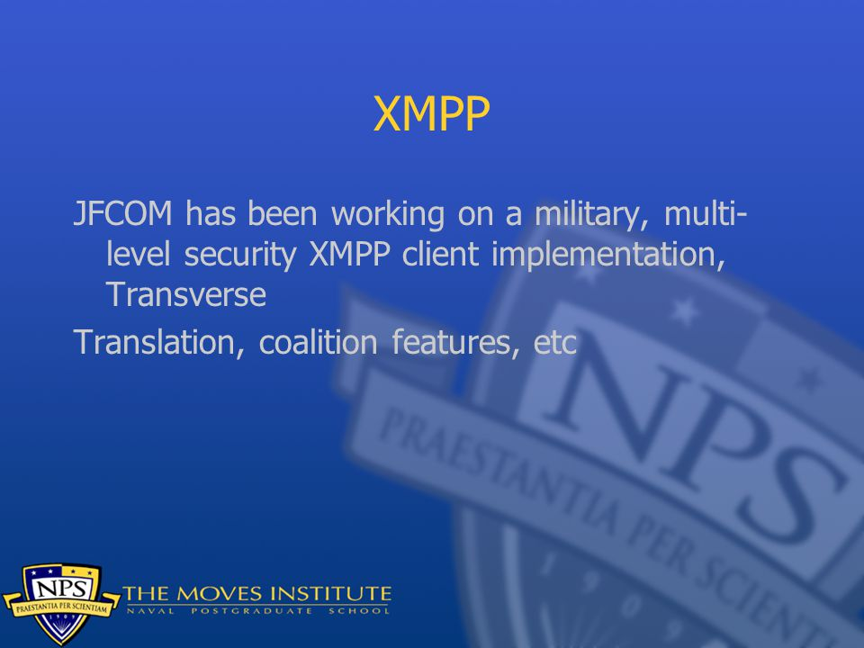 XMPP JFCOM has been working on a military, multi-level security XMPP client implementation, Transverse.