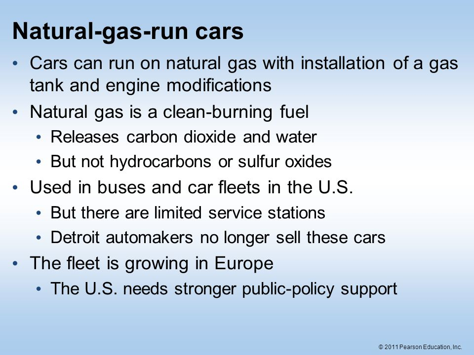 Natural-gas-run cars Cars can run on natural gas with installation of a gas tank and engine modifications.