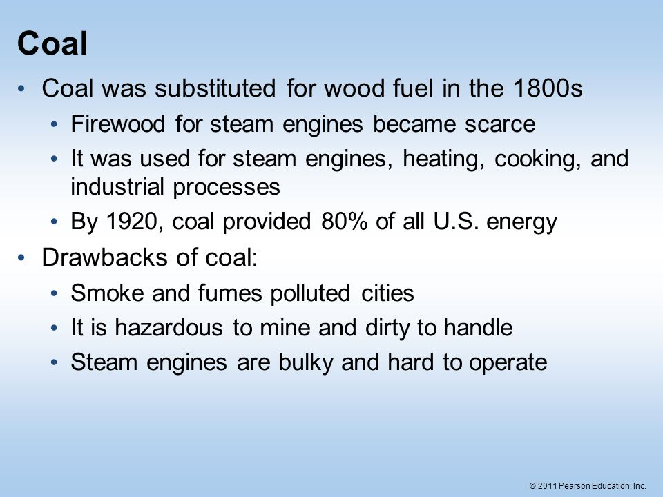 Coal Coal was substituted for wood fuel in the 1800s