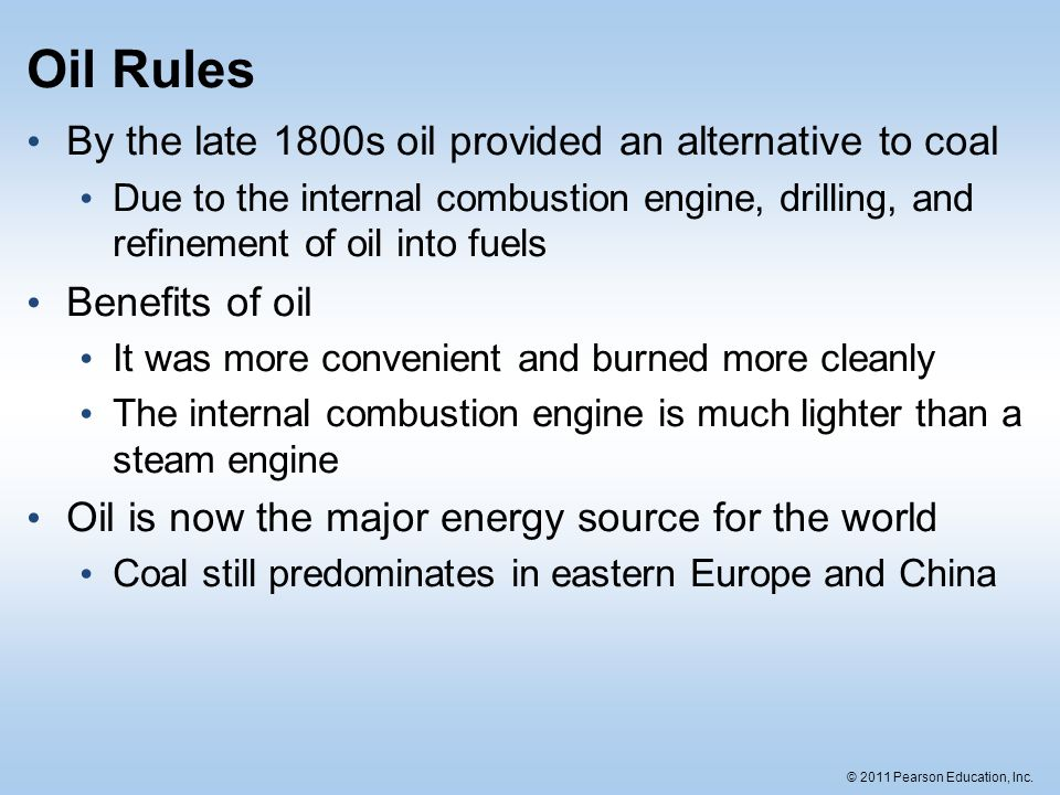 Oil Rules By the late 1800s oil provided an alternative to coal